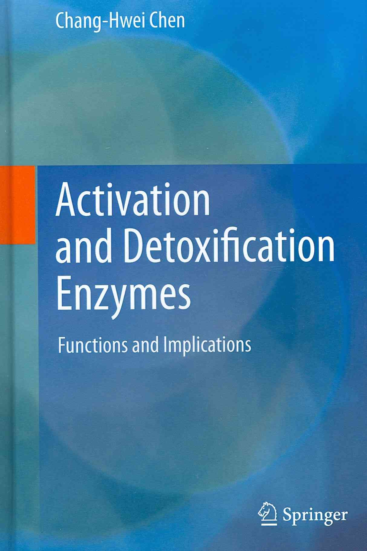 Activation and Detoxification Enzymes By Chen, Chang-hwei (EDT)