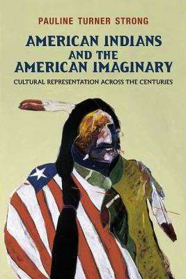 American Indians and the American Imaginary By Strong, Pauline Turner