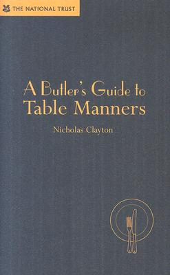 A Butler's Guide to Table Manners By Clayton, Nicholas